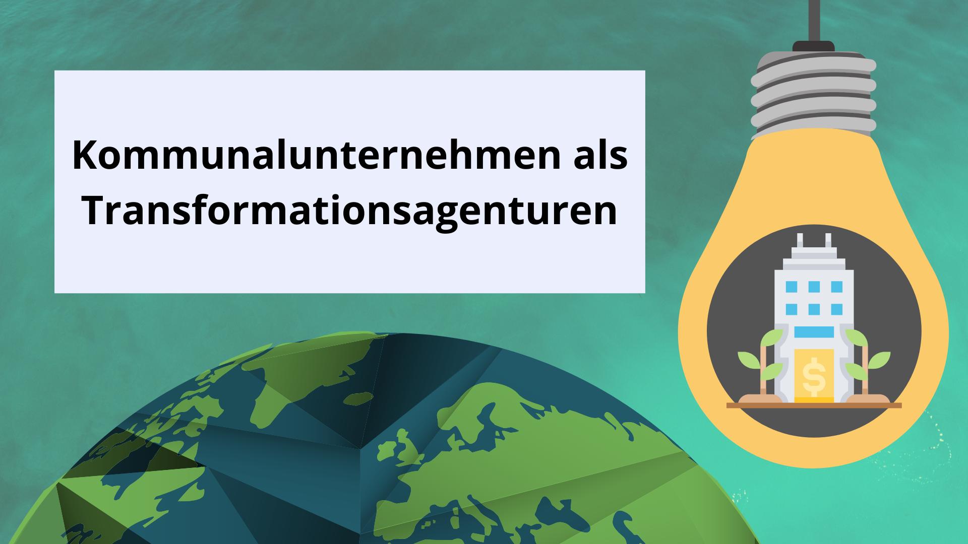 Kommunalunternehmen als Transformationsagenturen